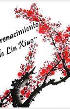 El renacimiento de Lin Xiao by AntoniaVelarde