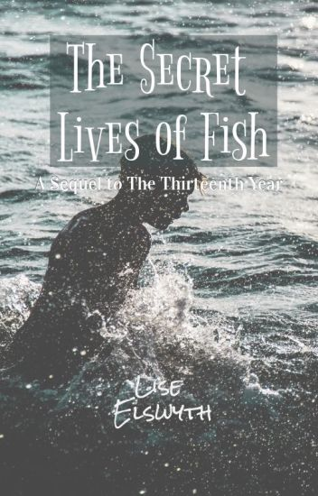 The Secret Lives of Fish - a sequel to The Thirteenth Year