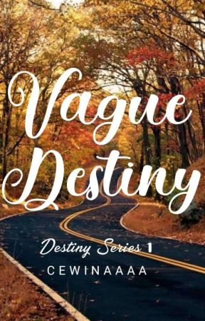 Vague Destiny | Destiny Series #1 by cewinaaaa
