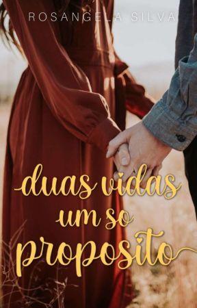 Duas Vidas: Um só Propósito  by Rosangela_Marttino