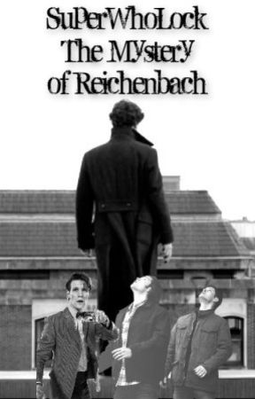 SuperWhoLock: The Mystery of Reichenbach by i_married_a_dalek
