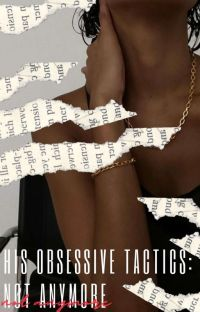 His Obsessive tactics: Not Anymore (COMPLETED✓) cover