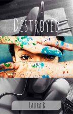 Destroyed-Destrozada by LauRosa04