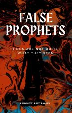 False Prophets - Things Are Not Quite What They Seem by Apietroski8