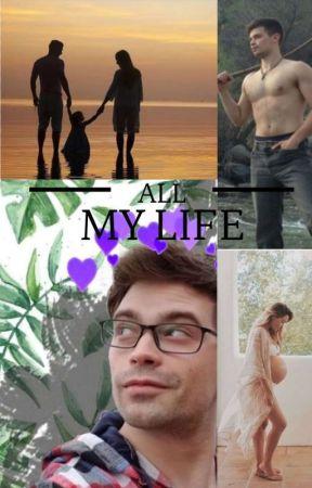 All My Life (Sequel to Starting Over)  by SofiaroseGionomo