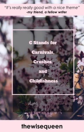 C Stands for Carnivals, Crushes, and Childishness by thewisequeen