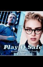 Play It Safe (A Kendall Schmidt Fanfic) by AmberLinsey