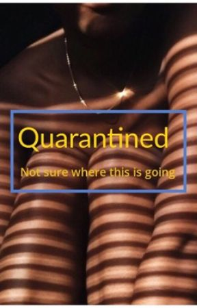 Quarantined by Struglife_stories