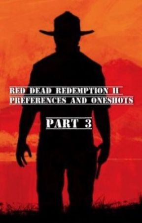 Red Dead Redemption II Preferences and Oneshots 3 by we_all_have_secrets_