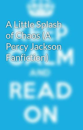 A Little Splash of Chaos (A Percy Jackson Fanfiction) by THER3A1P3RCYJ4CKS0N