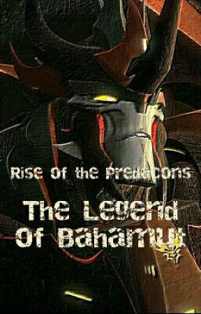 Rise of the Predacons: The Legend of Bahamut by Ashen_Griever