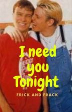 I need you Tonight- Frick and Frack by Yeet_the_Skrrtt