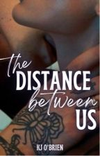 The Distance Between Us (Book Two ✓) by kjobrien