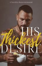 His Thickest Desire by thesweetestsooul