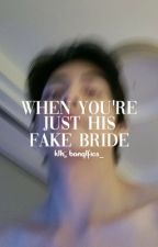 When You're Just His Fake Bride | KTHxREADER by banqtfics_