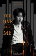 The one for me ( Vkook/Taekook ff ) ✅ by sugawolfie