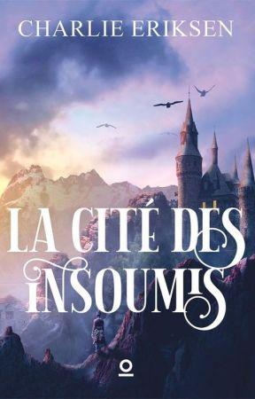 La Cité des Insoumis [SOUS CONTRAT D'ÉDITION] by CharlieEriksen