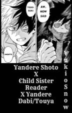 YANDERE Shoto X Child Sister Reader X YANDERE Dabi/Touya [Melty Hearts] BNHA/MHA by YukioSnow