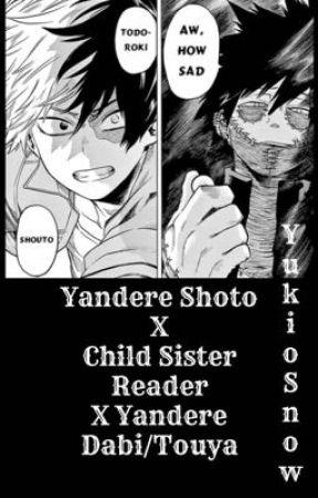 YANDERE Shoto X Child Sister Reader X YANDERE Dabi/Touya [Melty Hearts] BNHA/MHA by YukioSnow