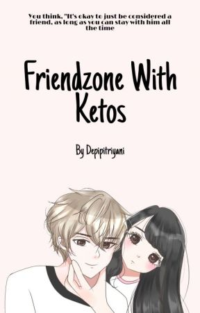 Friendzone With Ketos (PEROSES REVISI) by Depipitriyani