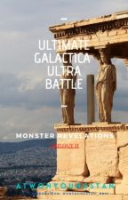 Ultimate Galactica Ultra Battle   Monster Revelations TRILOGY II by atwonyoungstan