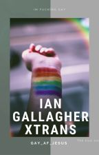 ian Gallagher xTRANSGENDER MALE!reader by gay_AF_satan