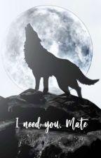 I need you, Mate von lisawmnn