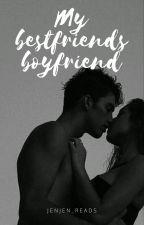 My Bestfriends Boyfriend by JenJen_Reads