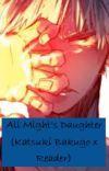 All Mights daughter (Katsuki Bakugo x Reader) cover