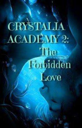 CRYSTALIA ACADEMY 2:The Forbidden Love by blue_mask_girl