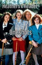 Heathers x Reader - Oneshots by SapphicFanfic