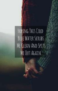 Hoping This Cold Blue Water Scrubs Me Clean And Spits Me Out Again cover