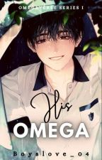 Omegaverse Series I: His Omega ✔ by Boyslove_04