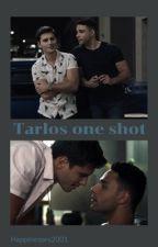Tarlos one shots  by Happieness2001