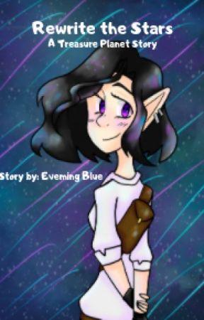 ~Rewrite the Stars~ (A Jim Hawkins Fanfiction) by blxe_needs_tea