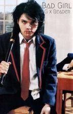 Bad Girl (Gerard Way x Reader) by b0ne_crusher
