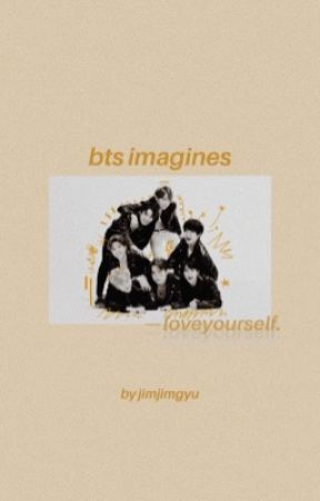 love yourself. [bts imagines] by jimjimgyu