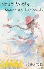 (Đoản) Người Ấy Đến, Mang Theo Làn Gió Xuân - Mạn Mạn by _Dii_chan_