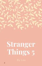 Stranger things 5 by Stranger_StarWars