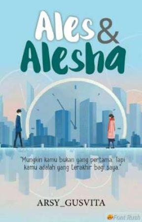 Ales & Alesha [SELESAI] by Arsy_Gusvita