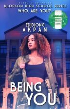 Blossom High School Series : BEING YOU (A Nigerian-themed Novel) [✔]  by Eddy622