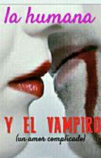 EL VAMPIRO Y LA HUMANA (UN AMOR COMPLICADO) by MariaFiorella14