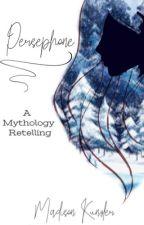 Persephone    A Greek Mythology Retelling by madisonkunzler