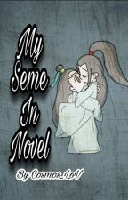 My seme in  novel ❤|| Completed || by Cosmos_LoV