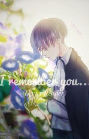 I Remember You...  (A Levi x Reader) (Rewritten) by Thatsonecrazyfangirl