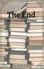 The End: And Other Short Stories by AnnieGrace30