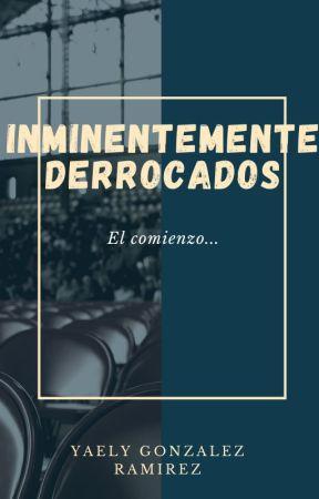 INMINENTEMENTE DERROCADOS by YaelyGR