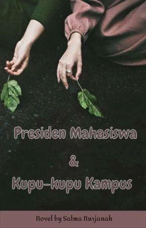 Presiden Mahasiswa & Kupu-Kupu Kampus [✔] by Salmanurjanah_64