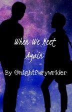 When We Meet Again by nightfurywrider
