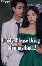    Daddy, Please Bring Mommy Back    (J.Jk//C.TY ) by itzwasabi